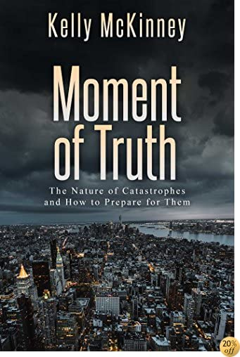 Moment of Truth: The Nature of Catastrophes and How to Prepare for Them