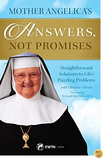TMother Angelica's Answers, Not Promises