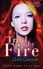 Trial By Fire by Chris Cannon