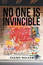 No One Is Invincible by Shawn Walker
