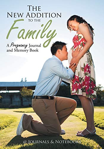 the-new-addition-to-the-family-a-pregnancy-journal-and-memory-book
