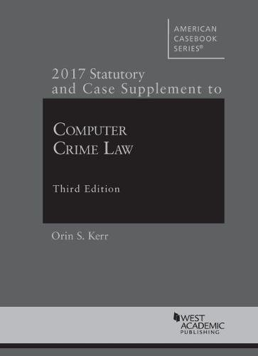 computer-crime-law-2017-statutory-and-case-supplement-american-cas-series
