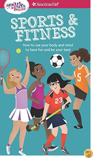 TA Smart Girl's Guide: Sports & Fitness: How to Use Your Body and Mind to Play and Feel Your Best
