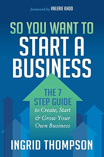 so-you-want-to-start-a-business-the-7-step-guide-to-create-start-and-grow-your-own-business
