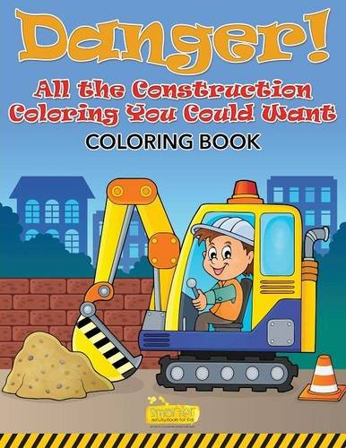 danger-all-the-construction-coloring-you-could-want-coloring-book
