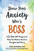 Show Your Anxiety Who's Boss: A…