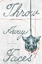 Throw-Away Faces by Josef Alton
