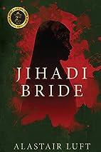 Jihadi Bride by Alastair Luft