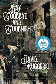 Say Goodbye and Goodnight by David Ruggerio