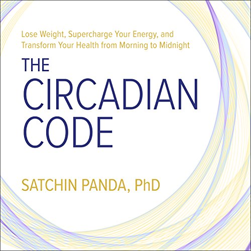 the-circadian-code-lose-weight-supercharge-your-energy-and-transform-your-health-from-morning-to-midnight