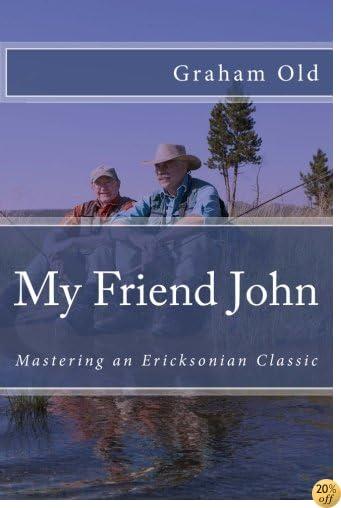TMy Friend John: Mastering an Ericksonian Classic (The Inductions Masterclass) (Volume 5)