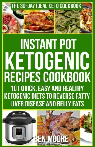 instant-pot-ketogenic-recipes-cookbook-101-quick-easy-healthy-ketogenic-diets-to-reverse-fatty-liver-disease-and-belly-fats-volume-2