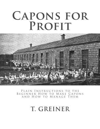 capons-for-profit-plain-instructions-to-the-beginner-how-to-make-capons-and-how-to-manage-them-cypher-series-practical-poultry-keeping-book-no-6
