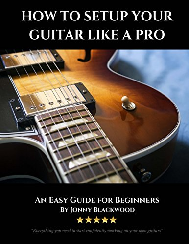 how-to-setup-your-guitar-like-a-pro-colour-photo-edition-an-easy-guide-for-beginners
