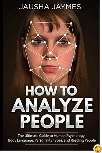 THow To Analyze People: The Ultimate Guide to Human Psychology, Body Language, Personality Types, and Reading People