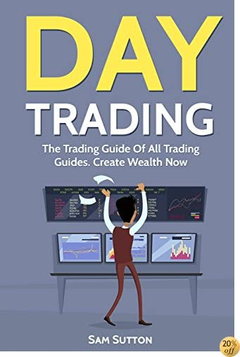 TDay Trading: The Trading Guide Of All Trading Guides. Create Wealth Now