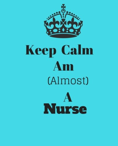 keep-calm-am-almost-a-nurse-nursing-student-gift-ruled-120-pages-not