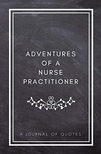 adventures-of-a-nurse-practitioner-a-journal-of-quotes-prompted-quote-journal-525inx8in-nurse-practitioner-gift-for-men-or-women-np-appreciation-book-best-np-gift-quote-book-for-nurses