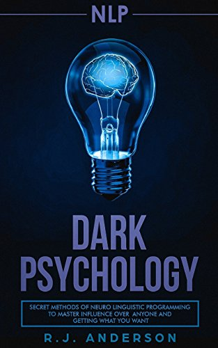 nlp-dark-psychology-secret-methods-of-neuro-linguistic-programming-to-master-influence-over-anyone-and-getting-what-you-want-persuasion-how-to-analyze-people