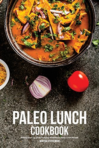 paleo-lunch-cookbook-an-easy-start-up-guide-featuring-30-delicious-paleo-lunch-recipes