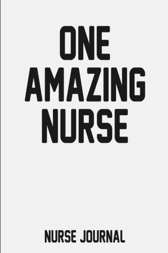 one-amazing-nurse-nurse-journal-nurse-not-6-x-9-sized-100-pages-nurse-memories-quotes-and-storeis-nursing-memory-not-nurse-nursing-students-graduates-practitioners