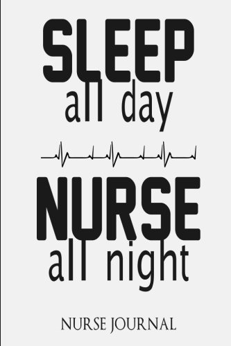 sleep-all-day-nurse-all-night-nurse-journal-nurse-not-6-x-9-sized-100-pages-nurse-memories-quotes-and-storeis-nursing-memory-not-nursing-students-graduates-practitioners