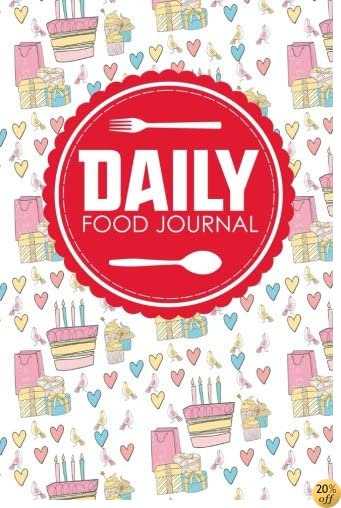 Daily Food Journal: Bariatric Food Journal, Food Diary Log, Food Journals For Tracking Meals, Space For Meals, Amounts, Calories, Body Weight. Cover (Daily Food Journals) (Volume 29)
