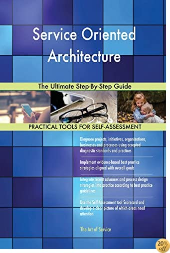 Service Oriented Architecture: The Ultimate Step-By-Step Guide