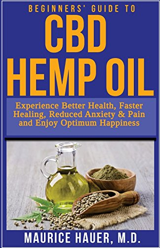 beginners-guide-to-cbd-hemp-oil-experience-better-health-faster-healing-reduced-anxiety-pain-and-enjoy-optimum-happiness