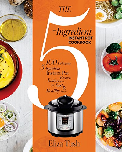 the-5-ingredient-instant-pot-cookbook-100-delicious-5-ingredient-instant-pot-recipes-easy-recipes-for-fast-healthy-meals
