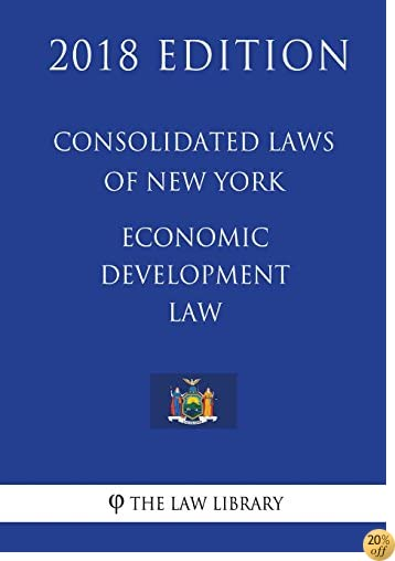 Consolidated Laws of New York - Economic Development Law (2018 Edition)