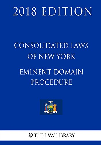 consolidated-laws-of-new-york-eminent-domain-procedure-2018-edition
