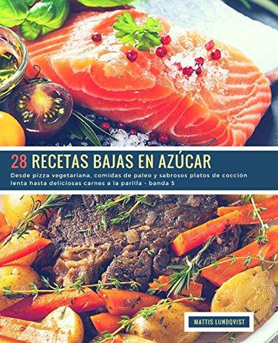 28-recetas-bajas-en-azcar-banda-5-desde-pizza-vegetariana-comidas-de-paleo-y-sabrosos-platos-de-coccin-lenta-hasta-deliciosas-carnes-a-la-parilla-volume-6-spanish-edition