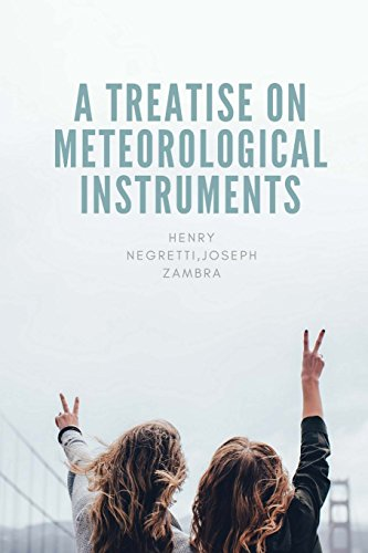 a-treatise-on-meteorological-instruments-explanatory-of-their-scientific-principles-method-of-construction-and-practical-utility
