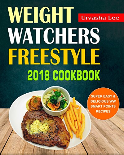 weight-watchers-freestyle-2018-cookbook-super-easy-delicious-ww-smart-points-recipes-healthy-and-tasty-weight-watchers-freestyle-recipes-for-fast-watchers-freestyle-cooking-for-fat-loss