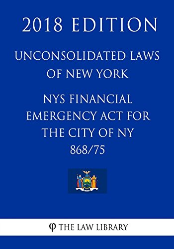 unconsolidated-laws-of-new-york-nys-financial-emergency-act-for-the-city-of-ny-868-75-2018-edition