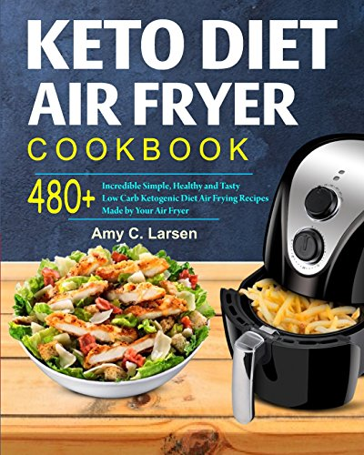 keto-diet-air-fryer-cookbook-enjoy-480-incredible-simple-healthy-and-tasty-low-carb-ketogenic-diet-air-frying-recipes-made-by-your-air-fryer-super-ketogenic-diet-air-fryer-recipes-cookbook