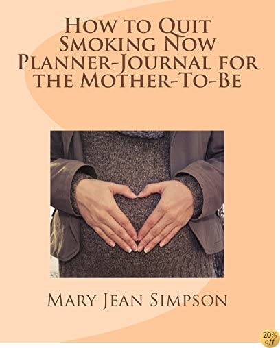 How to Quit Smoking Now Planner-Journal for the Mother-To-Be