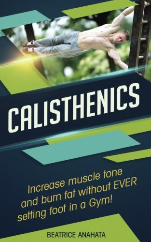 calisthenics-increase-muscle-tone-and-burn-fat-without-ever-setting-foot-in-a-gym