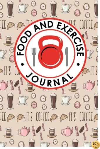 Food and Exercise Journal: Exercise And Food Diary, Food Journals And Planner, Food And Workout Journal, Workout And Food Journal For Women (Food and Exercise Journals) (Volume 1)