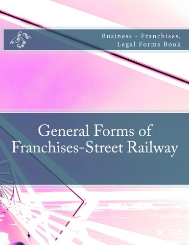 general-forms-of-franchises-street-railway-business-franchises-legal-forms-book