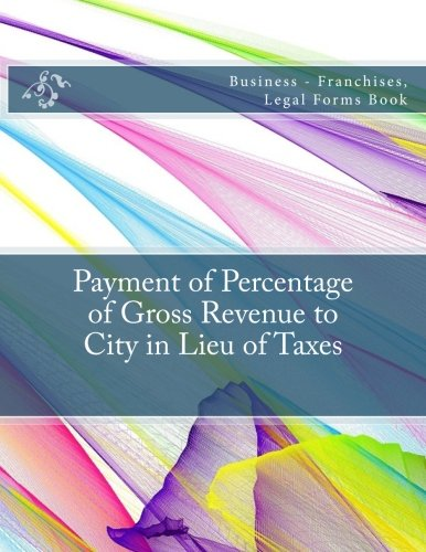 payment-of-percentage-of-gross-revenue-to-city-in-lieu-of-taxes-business-franchises-legal-forms-book