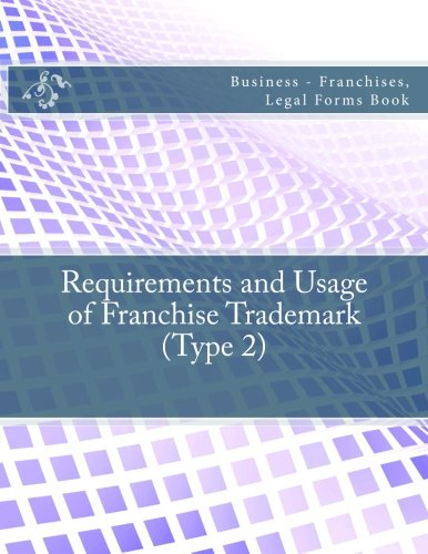requirements-and-usage-of-franchise-trademark-type-2-business-franchises-legal-forms-book