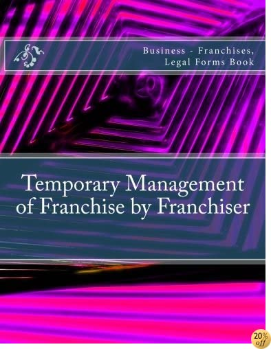 Temporary Management of Franchise by Franchiser: Business - Franchises, Legal Forms Book