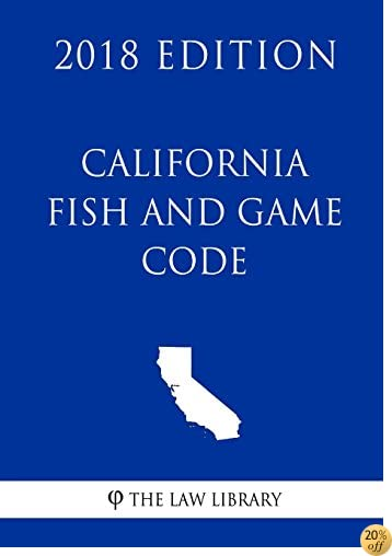 California Fish and Game Code (2018 Edition)