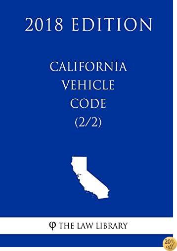 California Vehicle Code (2/2) (2018 Edition)