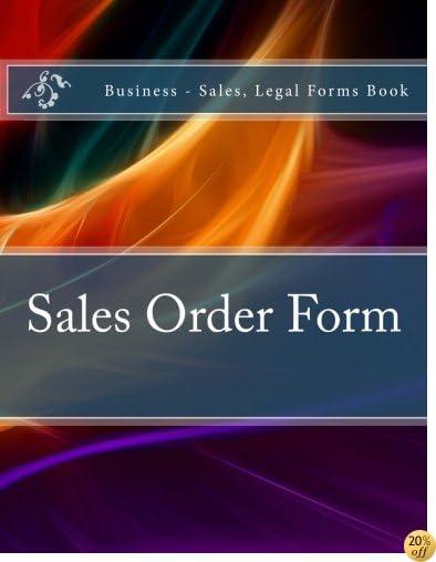 Sales Order Form: Business - Sales, Legal Forms Book