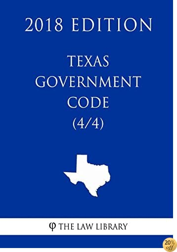 Texas Government Code (4/4) (2018 Edition)