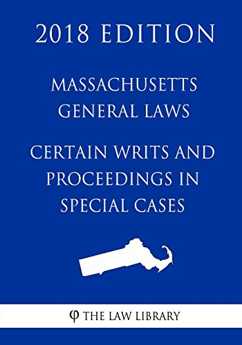 massachusetts-general-laws-certain-writs-and-proceedings-in-special-cases-2018-edition