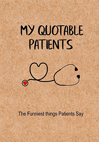 my-quotable-patients-the-funniest-things-patients-say-a-journal-to-collect-quotes-memories-and-stories-of-your-patients-graduation-gift-for-nurses-doctors-or-nurse-practitioner-funny-gift